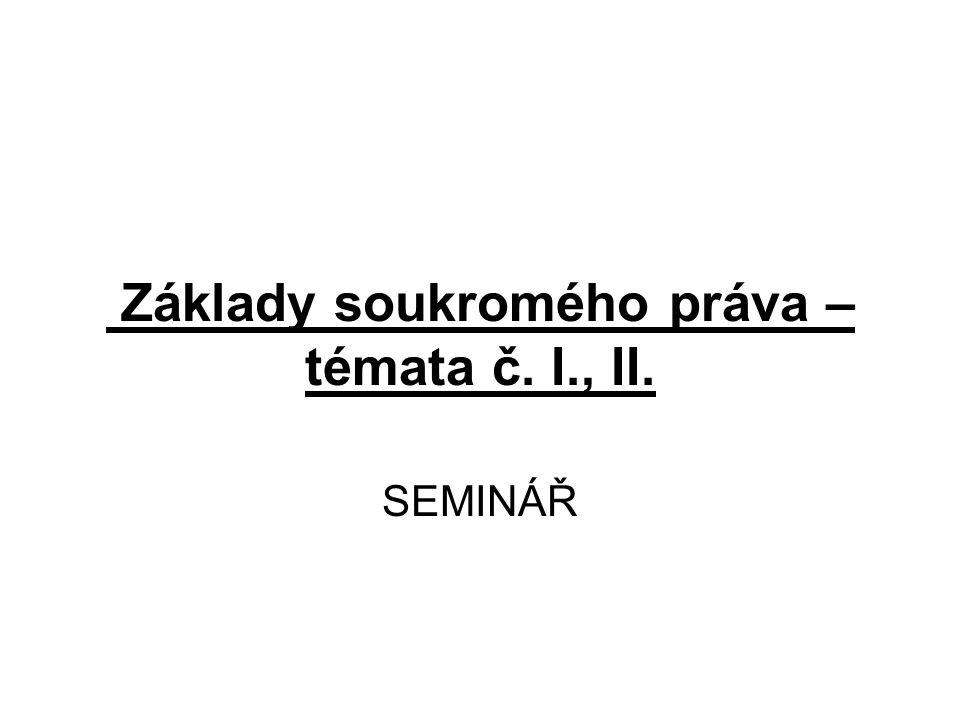 Základy soukromého práva – témata č. I., II. SEMINÁŘ