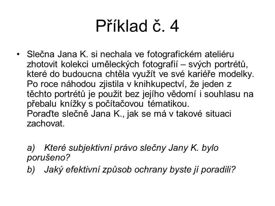Příklad č. 4 Slečna Jana K. si nechala ve fotografickém ateliéru zhotovit kolekci uměleckých fotografií – svých portrétů, které do budoucna chtěla vyu
