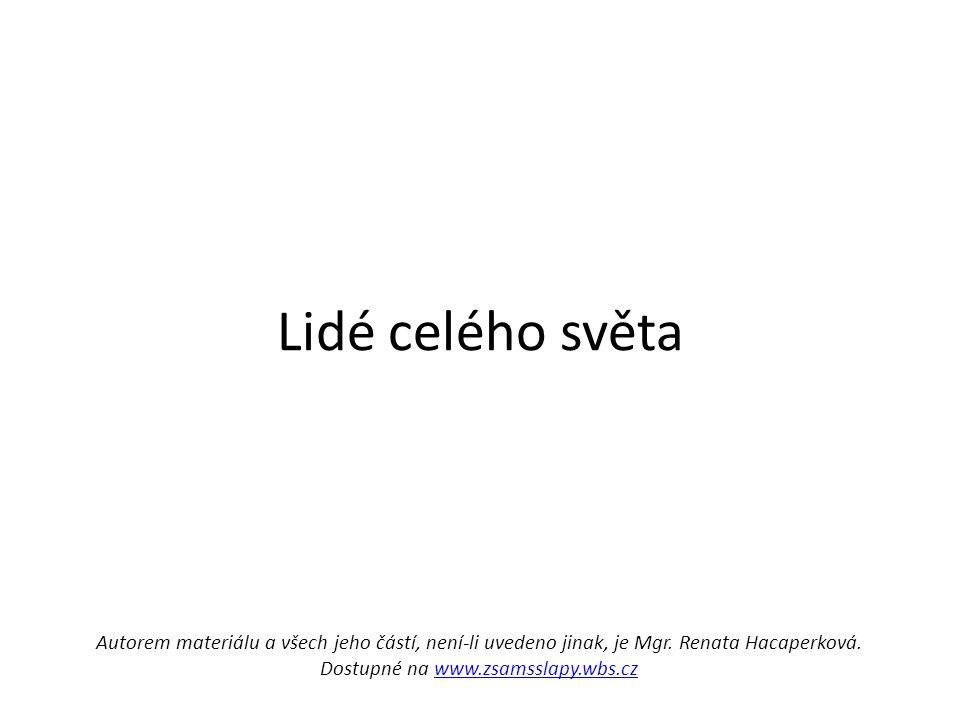Autorem materiálu a všech jeho částí, není-li uvedeno jinak, je Mgr. Renata Hacaperková. Dostupné na www.zsamsslapy.wbs.czwww.zsamsslapy.wbs.cz Lidé c