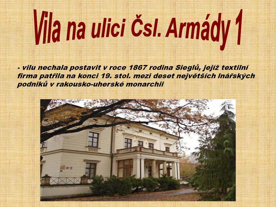 - vilu nechala postavit v roce 1867 rodina Sieglů, jejíž textilní firma patřila na konci 19. stol. mezi deset největších lnářských podniků v rakousko-
