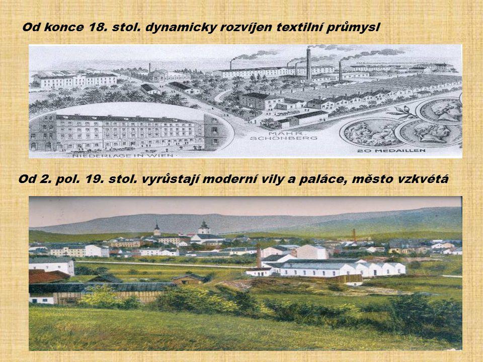 Od konce 18. stol. dynamicky rozvíjen textilní průmysl Od 2. pol. 19. stol. vyrůstají moderní vily a paláce, město vzkvétá