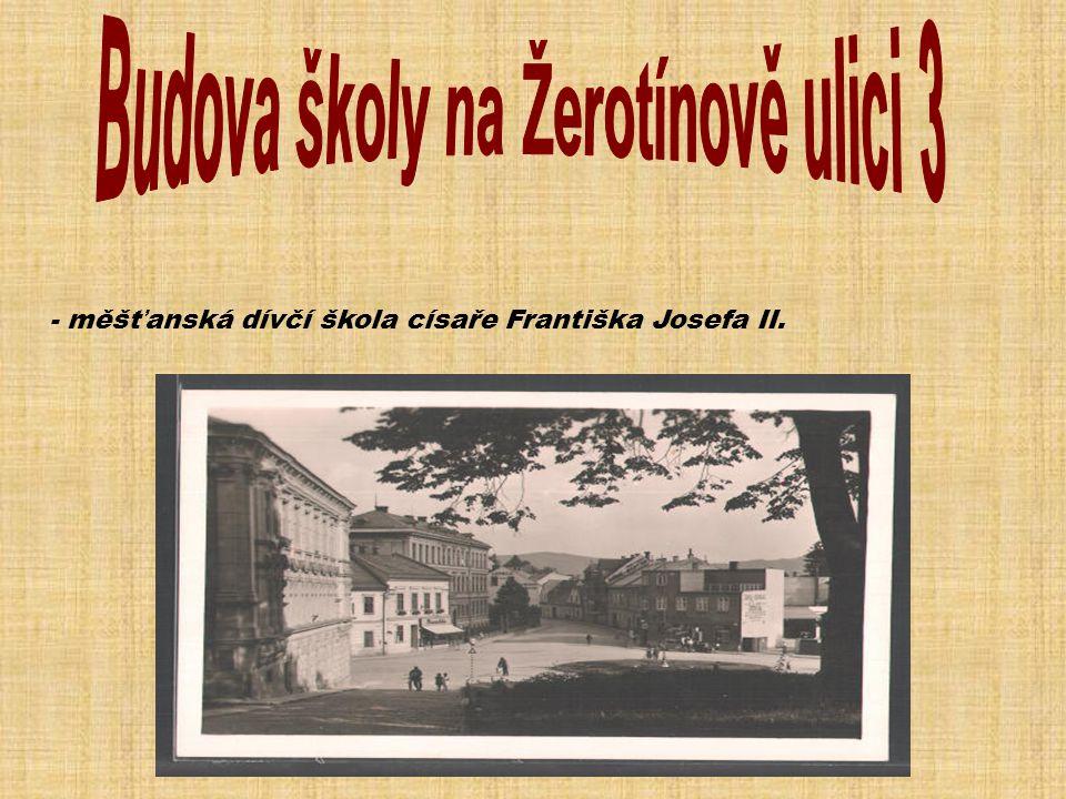 - měšťanská dívčí škola císaře Františka Josefa II.