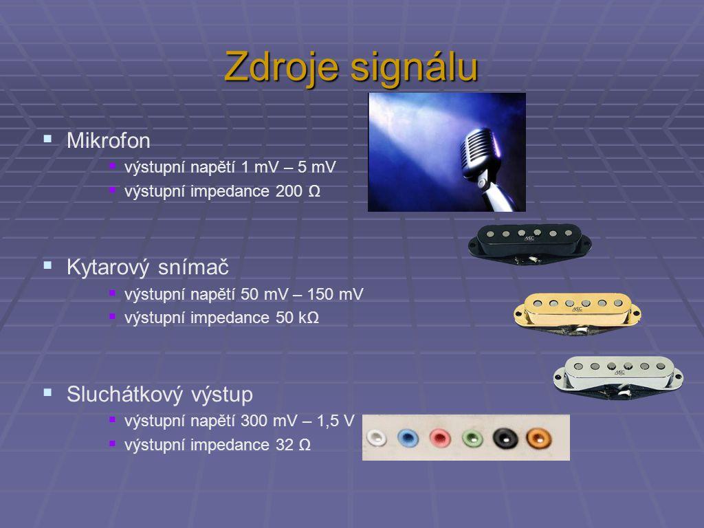 Zdroje signálu  Mikrofon  výstupní napětí 1 mV – 5 mV  výstupní impedance 200 Ω  Kytarový snímač  výstupní napětí 50 mV – 150 mV  výstupní impedance 50 kΩ  Sluchátkový výstup  výstupní napětí 300 mV – 1,5 V  výstupní impedance 32 Ω