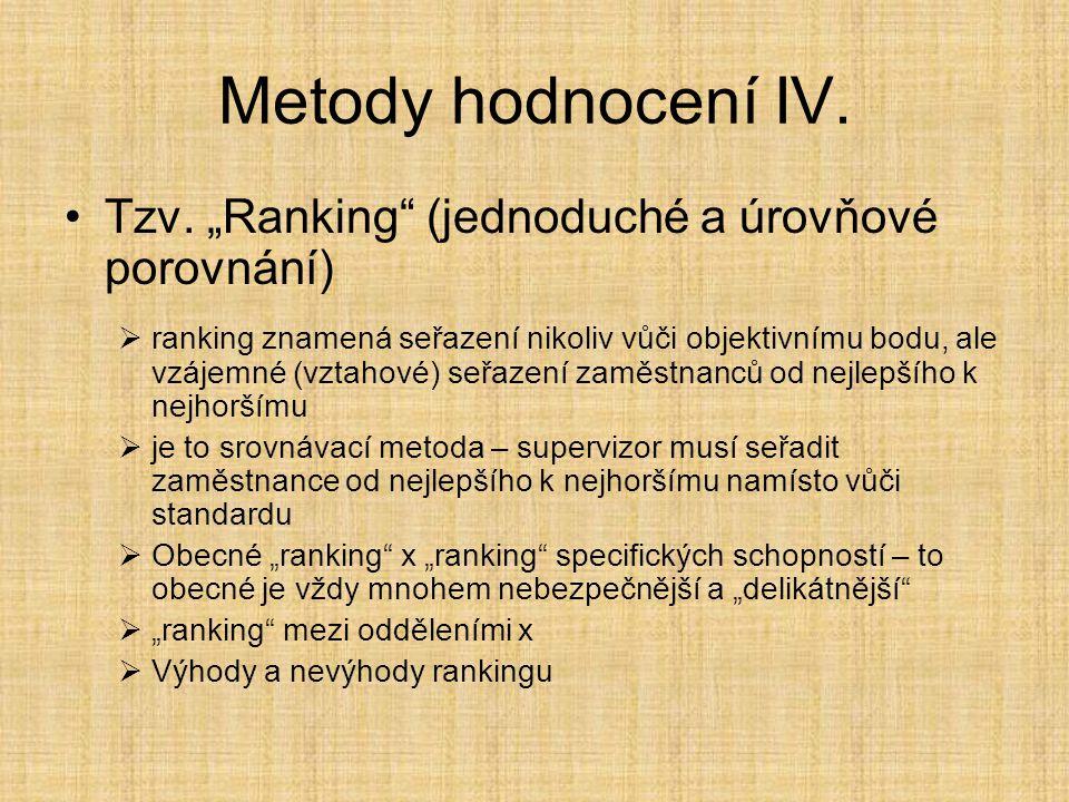 """Metody hodnocení IV. Tzv. """"Ranking"""" (jednoduché a úrovňové porovnání)  ranking znamená seřazení nikoliv vůči objektivnímu bodu, ale vzájemné (vztahov"""