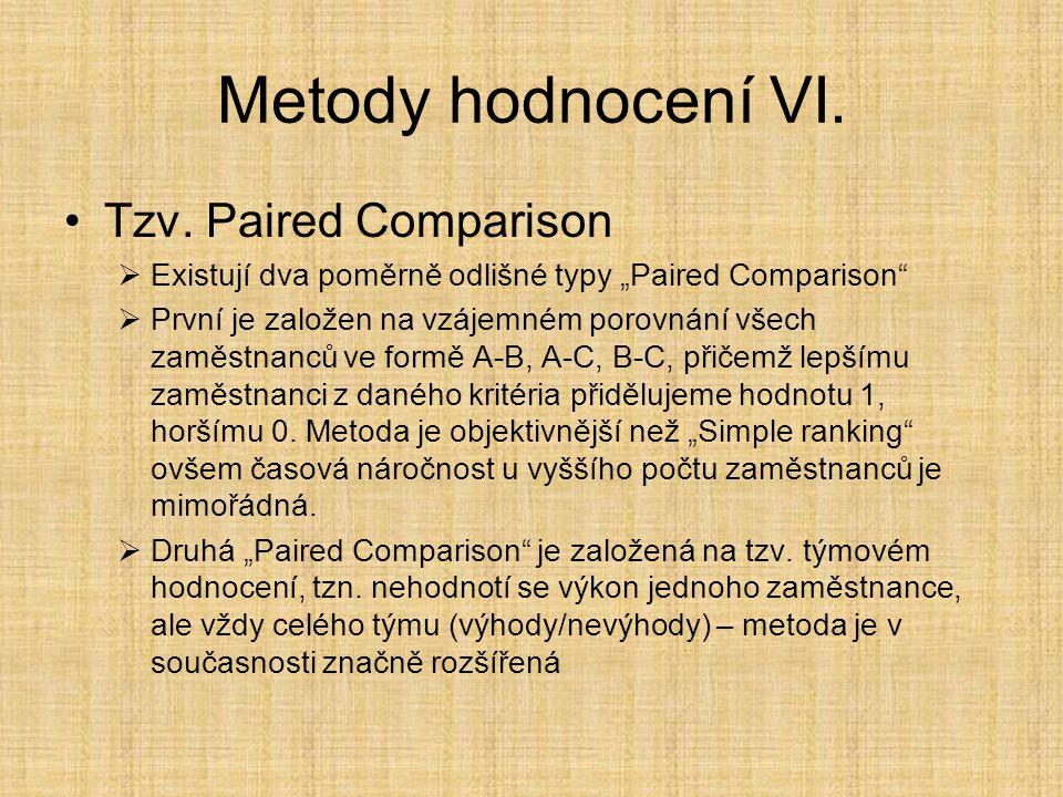 """Metody hodnocení VI. Tzv. Paired Comparison  Existují dva poměrně odlišné typy """"Paired Comparison""""  První je založen na vzájemném porovnání všech za"""