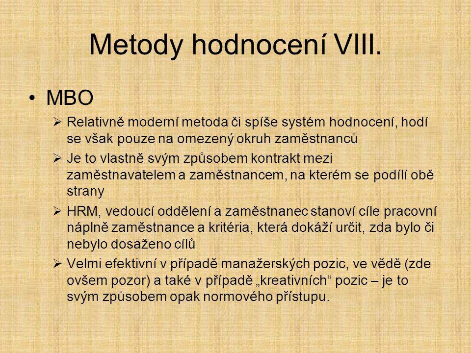 Metody hodnocení VIII. MBO  Relativně moderní metoda či spíše systém hodnocení, hodí se však pouze na omezený okruh zaměstnanců  Je to vlastně svým