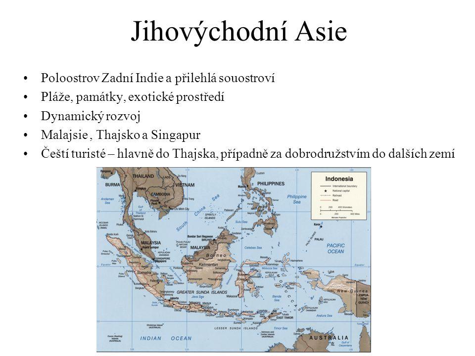 Poloostrov Zadní Indie a přilehlá souostroví Pláže, památky, exotické prostředí Dynamický rozvoj Malajsie, Thajsko a Singapur Čeští turisté – hlavně d