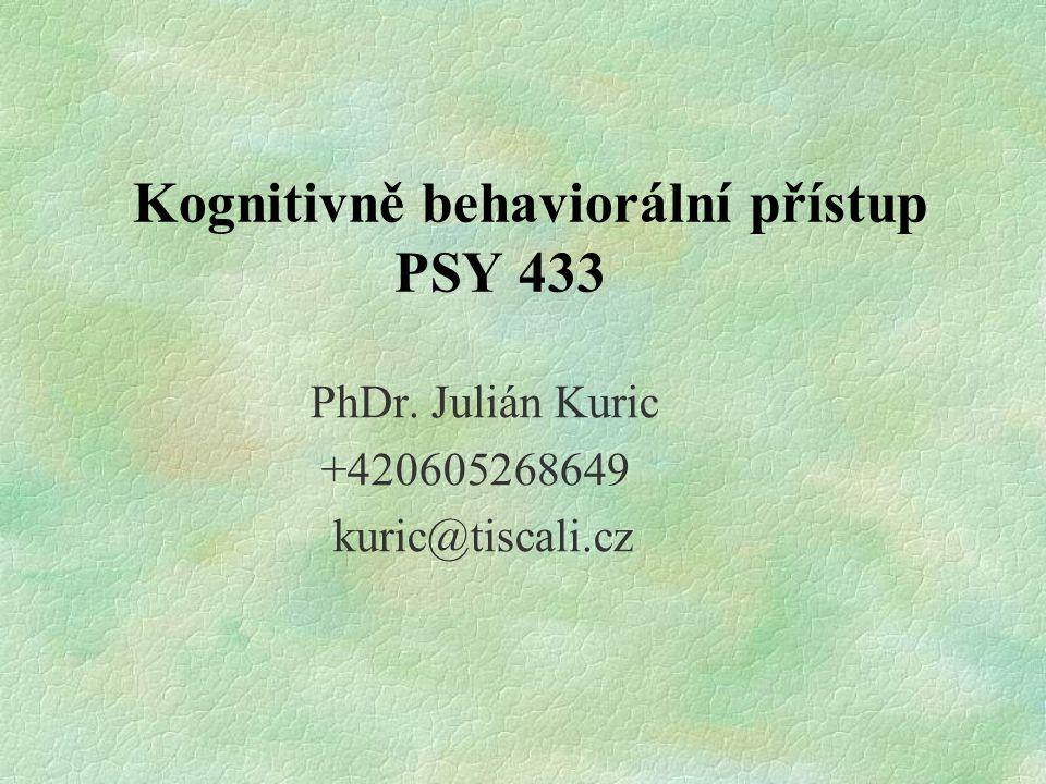 Kognitivně behaviorální přístup PSY 433 PhDr. Julián Kuric +420605268649 kuric@tiscali.cz