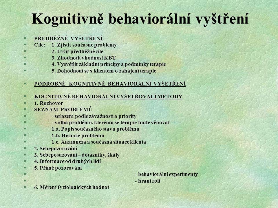 Kognitivně behaviorální vyštření §PŘEDBĚŽNÉ VYŠETŘENÍ §Cíle:1. Zjistit současné problémy §2. Určit předběžné cíle §3. Zhodnotit vhodnost KBT §4. Vysvě