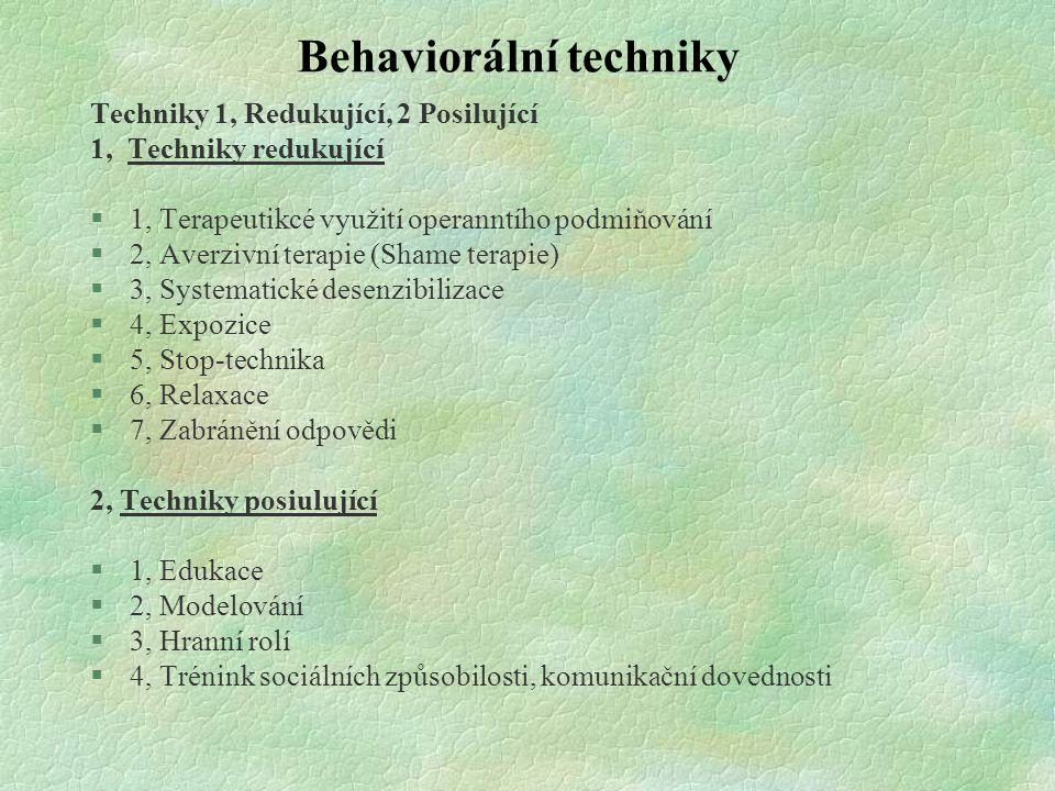 Behaviorální techniky Techniky 1, Redukující, 2 Posilující 1, Techniky redukující §1, Terapeutikcé využití operanntího podmiňování §2, Averzivní terap