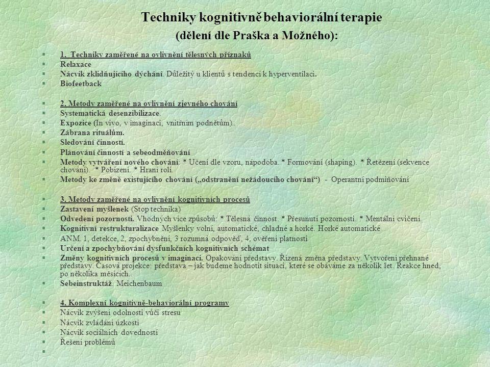 Techniky kognitivně behaviorální terapie (dělení dle Praška a Možného): §1, Techniky zaměřené na ovlivnění tělesných příznaků §Relaxace §Nácvik zklidň