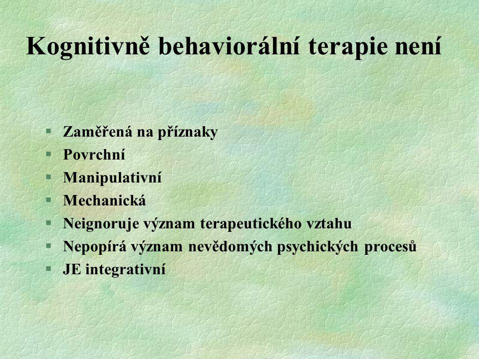 Kognitivně behaviorální terapie není §Zaměřená na příznaky §Povrchní §Manipulativní §Mechanická §Neignoruje význam terapeutického vztahu §Nepopírá výz