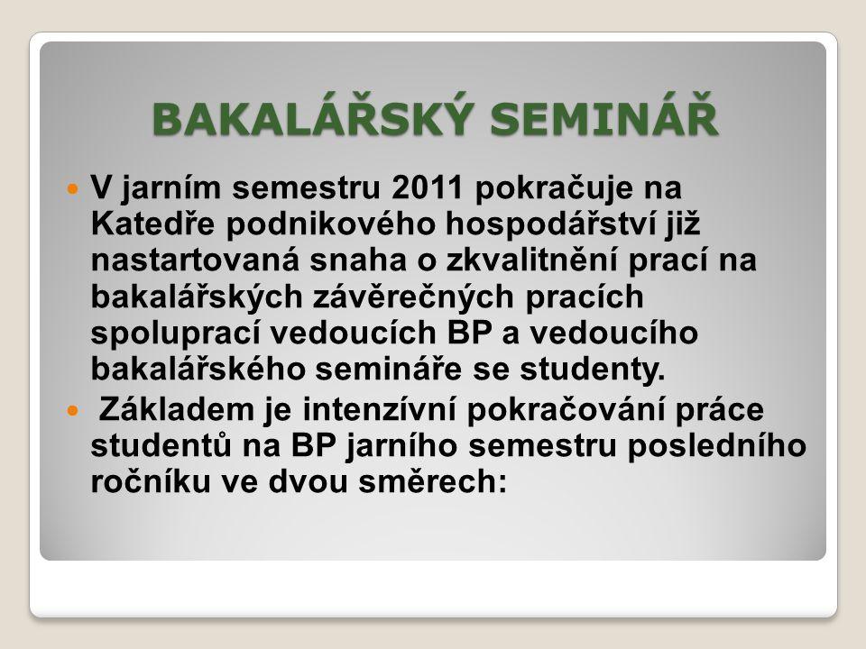 BAKALÁŘSKÝ SEMINÁŘ V jarním semestru 2011 pokračuje na Katedře podnikového hospodářství již nastartovaná snaha o zkvalitnění prací na bakalářských záv