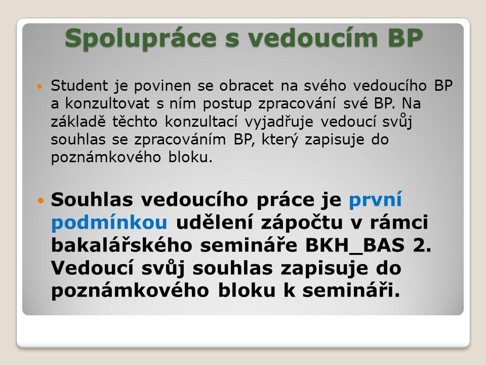 Spolupráce s vedoucím BP Student je povinen se obracet na svého vedoucího BP a konzultovat s ním postup zpracování své BP. Na základě těchto konzultac