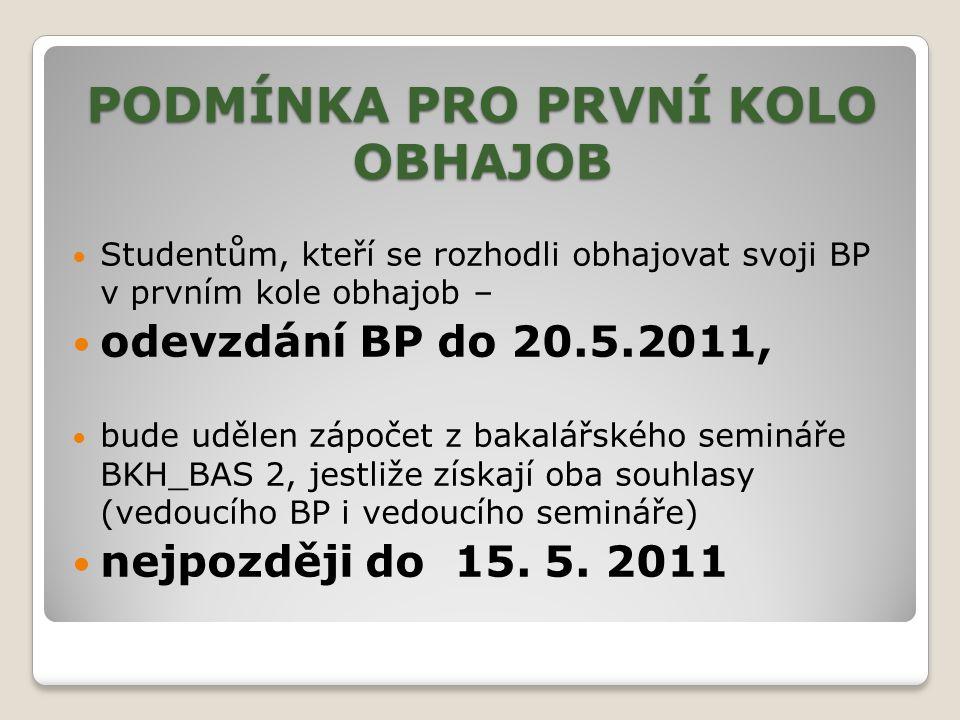 PODMÍNKA PRO PRVNÍ KOLO OBHAJOB Studentům, kteří se rozhodli obhajovat svoji BP v prvním kole obhajob – odevzdání BP do 20.5.2011, bude udělen zápočet z bakalářského semináře BKH_BAS 2, jestliže získají oba souhlasy (vedoucího BP i vedoucího semináře) nejpozději do 15.