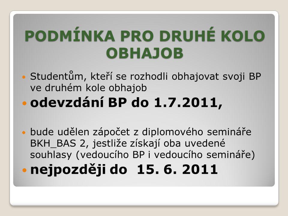 PODMÍNKA PRO DRUHÉ KOLO OBHAJOB Studentům, kteří se rozhodli obhajovat svoji BP ve druhém kole obhajob odevzdání BP do 1.7.2011, bude udělen zápočet z