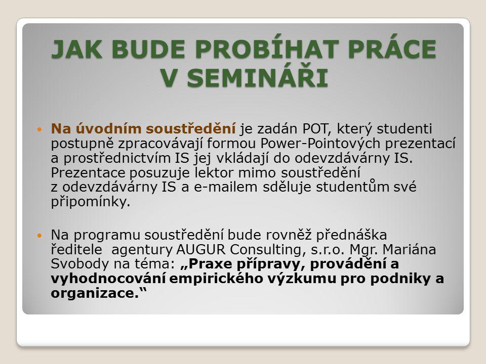 JAK BUDE PROBÍHAT PRÁCE V SEMINÁŘI Na úvodním soustředění je zadán POT, který studenti postupně zpracovávají formou Power-Pointových prezentací a pros
