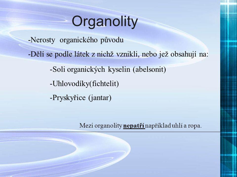 -Nerosty organického původu -Dělí se podle látek z nichž vznikli, nebo jež obsahují na: -Soli organických kyselin (abelsonit) -Uhlovodíky(fichtelit) -
