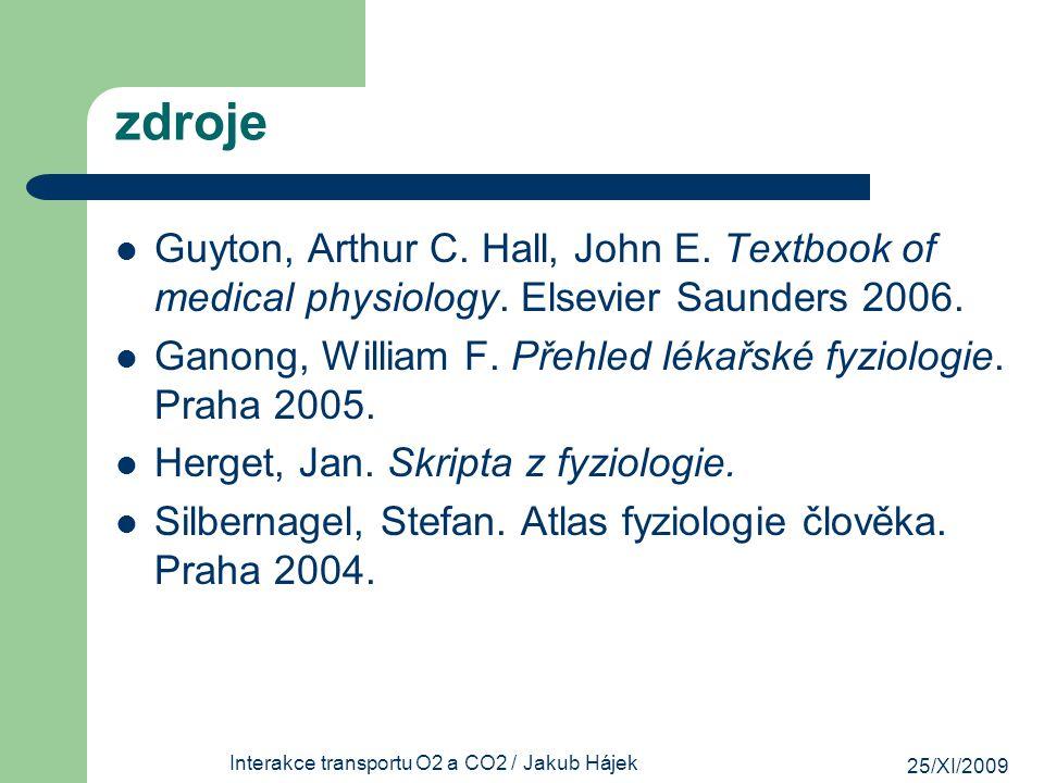 25/XI/2009 Interakce transportu O2 a CO2 / Jakub Hájek zdroje Guyton, Arthur C. Hall, John E. Textbook of medical physiology. Elsevier Saunders 2006.