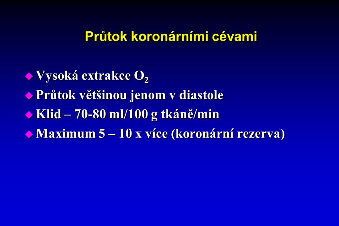 Průtok koronárními cévami  Vysoká extrakce O 2  Průtok většinou jenom v diastole  Klid – 70-80 ml/100 g tkáně/min  Maximum 5 – 10 x více (koronárn