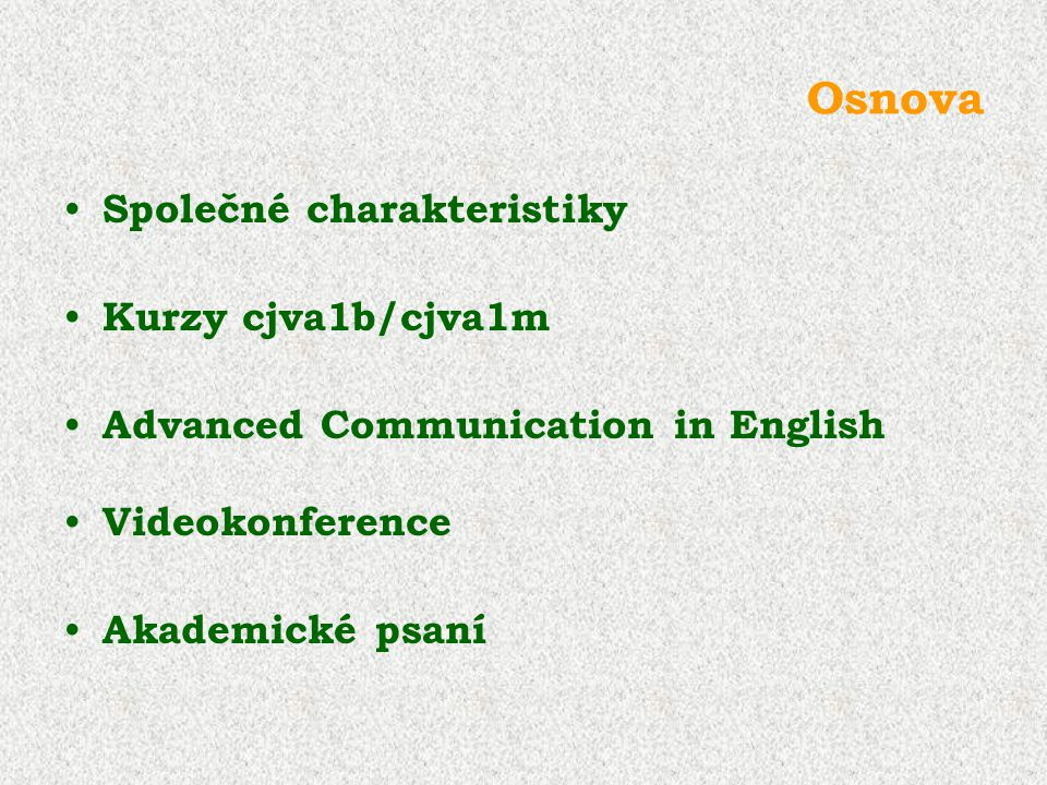 Osnova Společné charakteristiky Kurzy cjva1b/cjva1m Advanced Communication in English Videokonference Akademické psaní