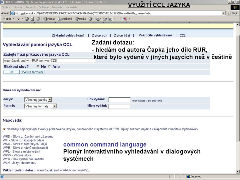 Zadání dotazu: - hledám od autora Čapka jeho dílo RUR, které bylo vydané v jiných jazycích než v češtině VYUŽITÍ CCL JAZYKA common command language Pionýr interaktivního vyhledávání v dialogových systémech