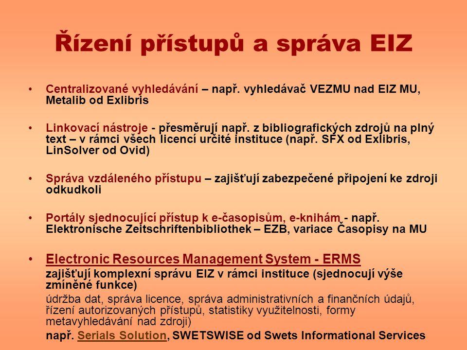 Řízení přístupů a správa EIZ Centralizované vyhledávání – např. vyhledávač VEZMU nad EIZ MU, Metalib od Exlibris Linkovací nástroje - přesměrují např.