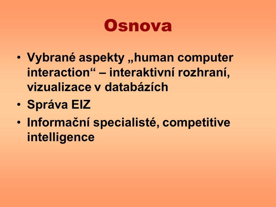 """Osnova Vybrané aspekty """"human computer interaction – interaktivní rozhraní, vizualizace v databázích Správa EIZ Informační specialisté, competitive intelligence"""