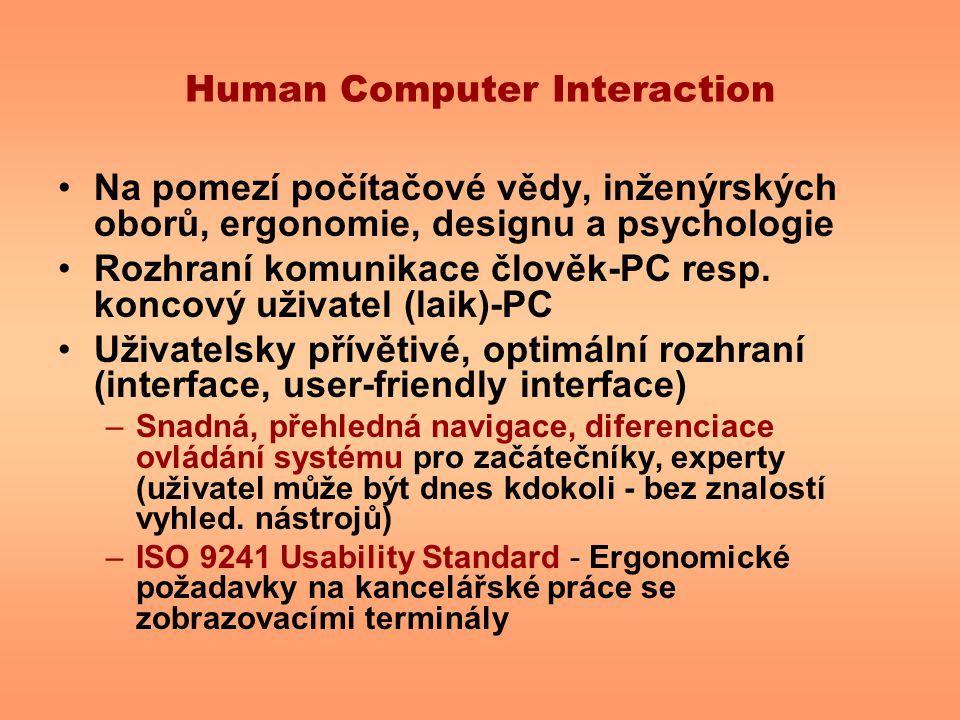 Human Computer Interaction Na pomezí počítačové vědy, inženýrských oborů, ergonomie, designu a psychologie Rozhraní komunikace člověk-PC resp. koncový