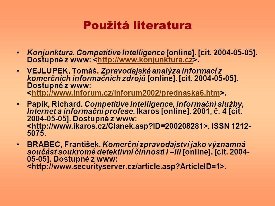 Použitá literatura Konjunktura. Competitive Intelligence [online]. [cit. 2004-05-05]. Dostupné z www:.http://www.konjunktura.cz VEJLUPEK, Tomáš. Zprav