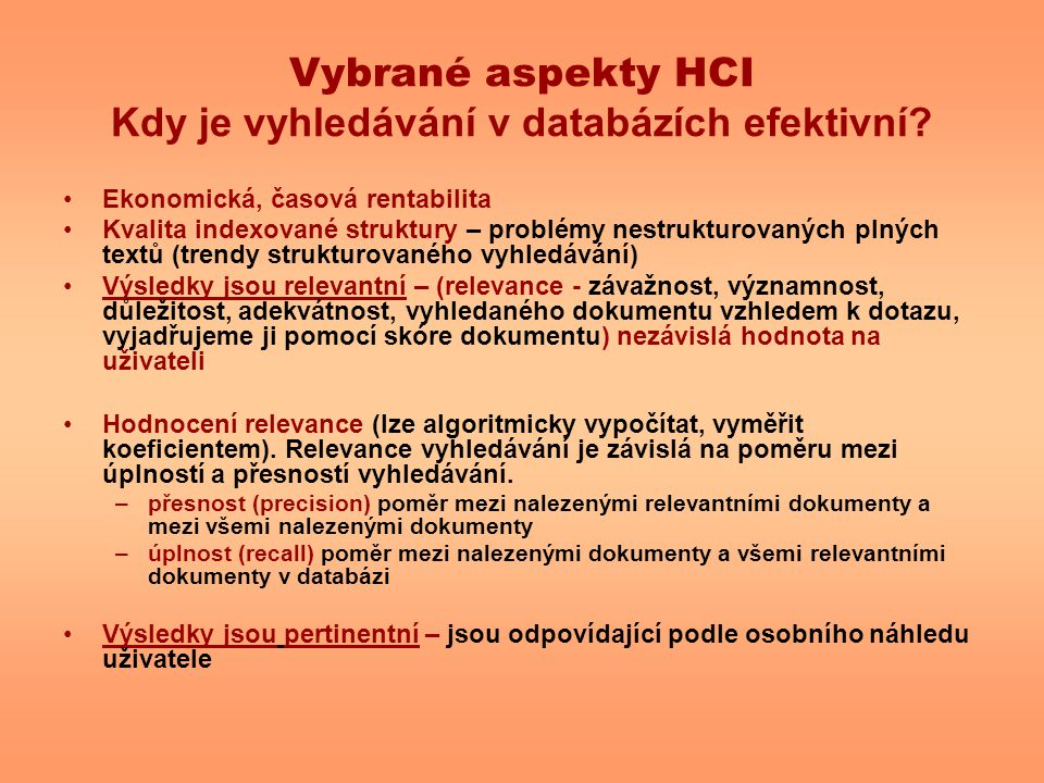 Vybrané aspekty HCI Kdy je vyhledávání v databázích efektivní? Ekonomická, časová rentabilita Kvalita indexované struktury – problémy nestrukturovanýc