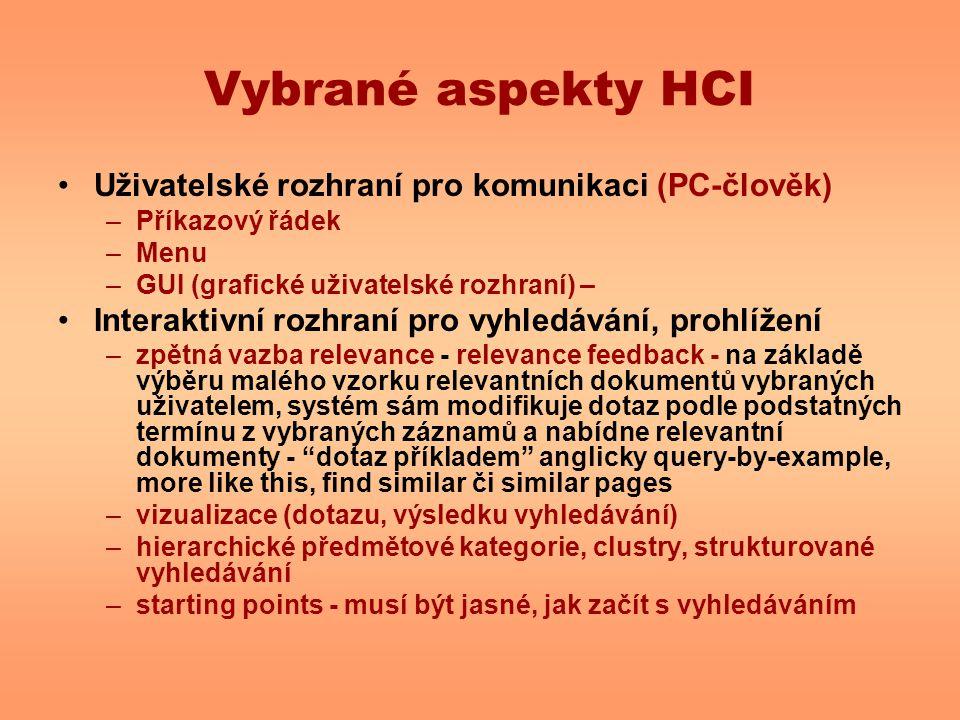 Vybrané aspekty HCI Uživatelské rozhraní pro komunikaci (PC-člověk) –Příkazový řádek –Menu –GUI (grafické uživatelské rozhraní) – Interaktivní rozhran