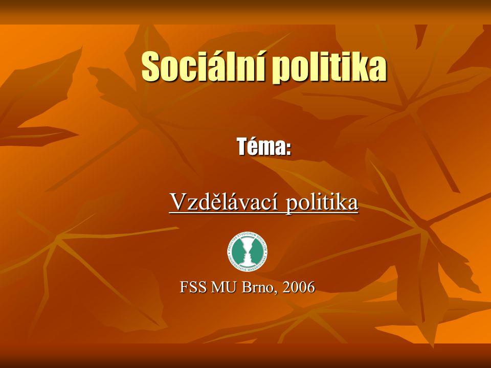 Sociální politika Téma: Vzdělávací politika FSS MU Brno, 2006