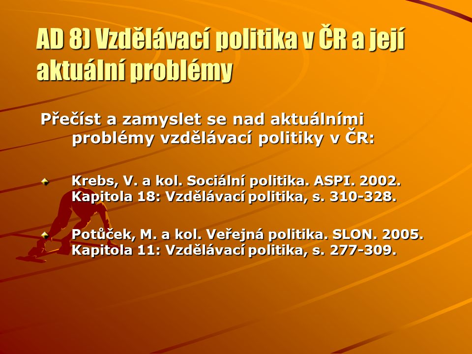 AD 8) Vzdělávací politika v ČR a její aktuální problémy Přečíst a zamyslet se nad aktuálními problémy vzdělávací politiky v ČR: Krebs, V. a kol. Sociá