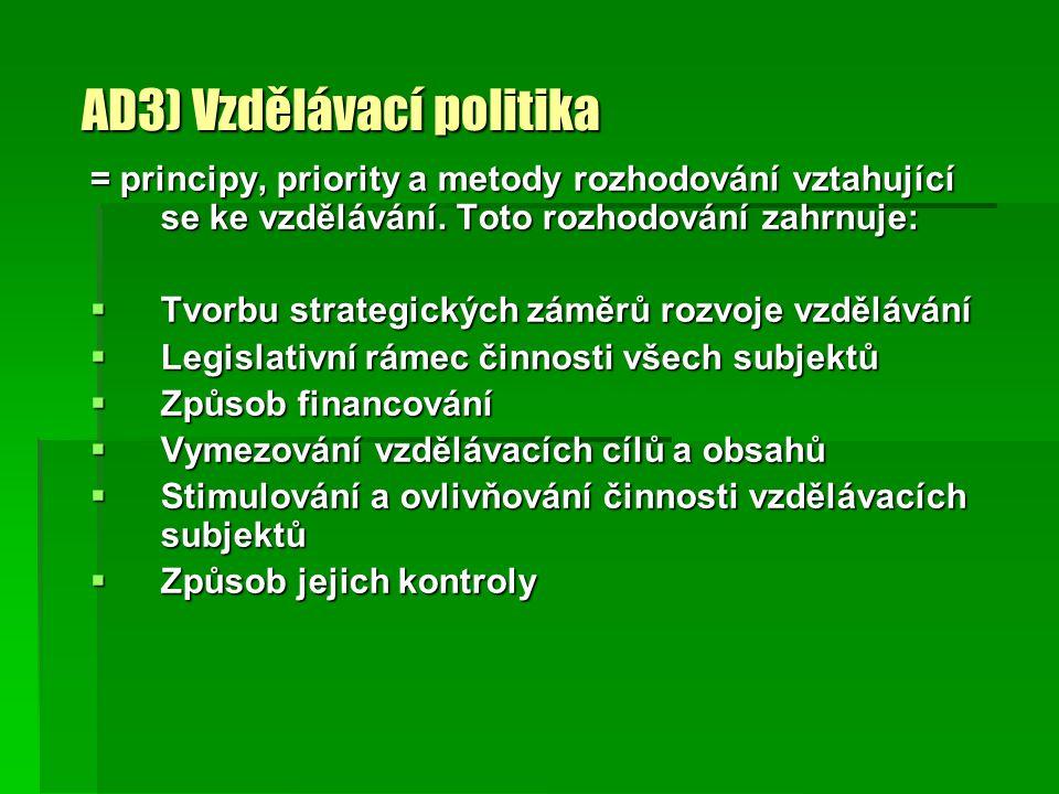 AD3) Vzdělávací politika = principy, priority a metody rozhodování vztahující se ke vzdělávání. Toto rozhodování zahrnuje:  Tvorbu strategických zámě