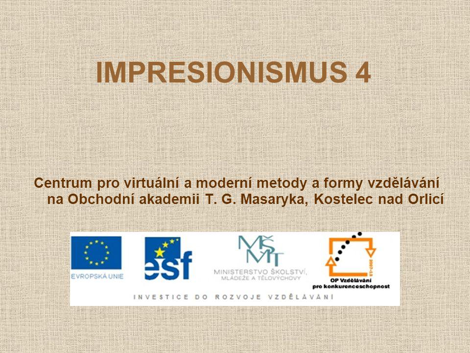 IMPRESIONISMUS 4 Centrum pro virtuální a moderní metody a formy vzdělávání na Obchodní akademii T.