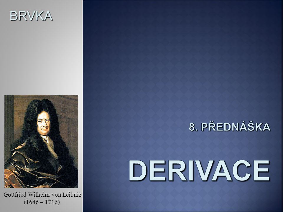 BRVKA Gottfried Wilhelm von Leibniz (1646 – 1716)