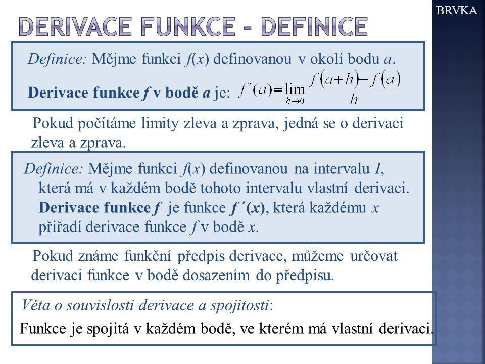 BRVKA Definice: Mějme funkci f(x) definovanou v okolí bodu a. Derivace funkce f v bodě a je: Pokud počítáme limity zleva a zprava, jedná se o derivaci