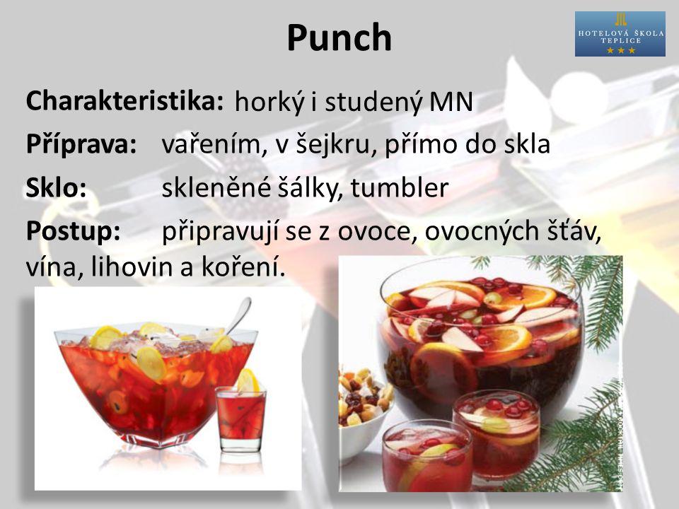 Punch Charakteristika: Příprava:vařením, v šejkru, přímo do skla Sklo:skleněné šálky, tumbler Postup:připravují se z ovoce, ovocných šťáv, vína, lihovin a koření.