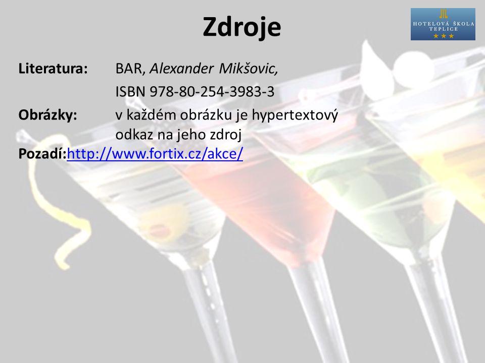 Zdroje Literatura:BAR, Alexander Mikšovic, ISBN 978-80-254-3983-3 Obrázky:v každém obrázku je hypertextový odkaz na jeho zdroj Pozadí:http://www.forti