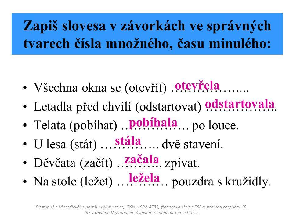 Oprav popletené věty : Kuřata zářil_.Pole zobal_.