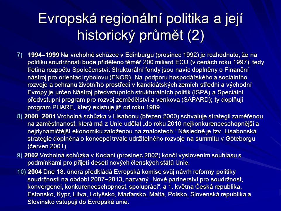 Evropská regionální politika a její historický průmět (2) 7) 1994–1999 Na vrcholné schůzce v Edinburgu (prosinec 1992) je rozhodnuto, že na politiku s