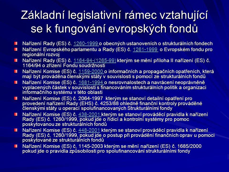 Základní legislativní rámec vztahující se k fungování evropských fondů Nařízení Rady (ES) č. 1260-1999 o obecných ustanoveních o strukturálních fondec