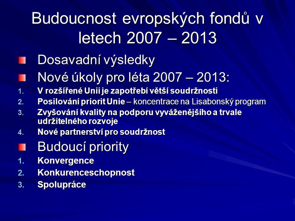 Budoucnost evropských fondů v letech 2007 – 2013 Dosavadní výsledky Nové úkoly pro léta 2007 – 2013: 1. V rozšířené Unii je zapotřebí větší soudržnost