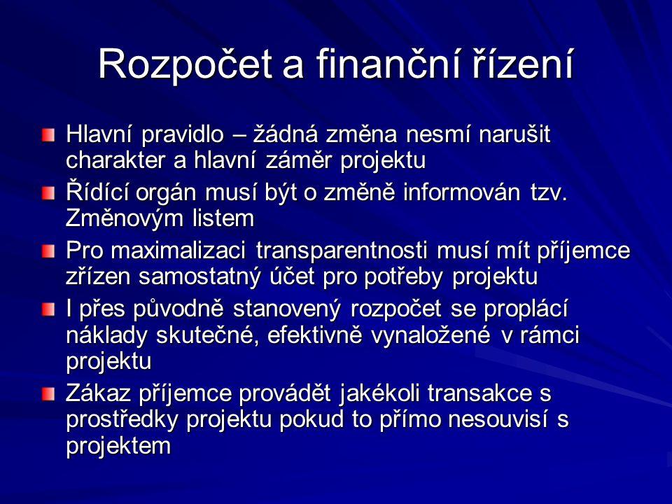 Rozpočet a finanční řízení Hlavní pravidlo – žádná změna nesmí narušit charakter a hlavní záměr projektu Řídící orgán musí být o změně informován tzv.
