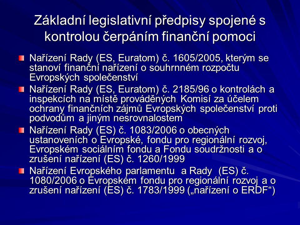 Základní legislativní předpisy spojené s kontrolou čerpáním finanční pomoci Nařízení Rady (ES, Euratom) č.