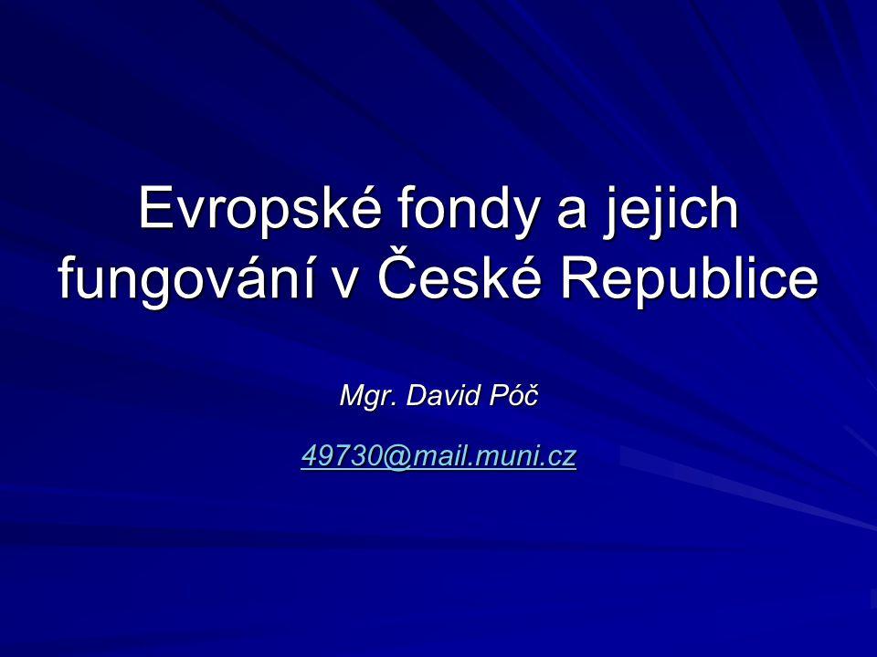 Evropské fondy a jejich fungování v České Republice Mgr. David Póč 49730@mail.muni.cz