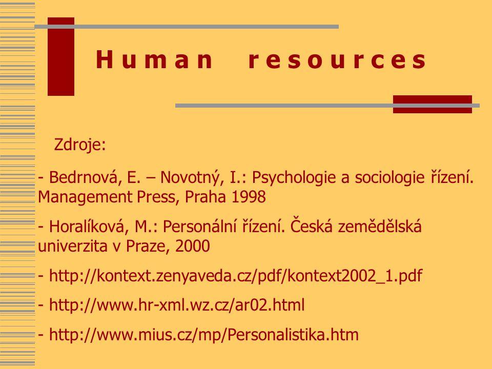 H u m a n r e s o u r c e s Zdroje: - Bedrnová, E. – Novotný, I.: Psychologie a sociologie řízení. Management Press, Praha 1998 - Horalíková, M.: Pers