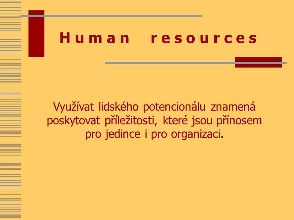 H u m a n r e s o u r c e s Využívat lidského potencionálu znamená poskytovat příležitosti, které jsou přínosem pro jedince i pro organizaci.