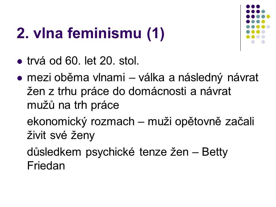 2. vlna feminismu (1) trvá od 60. let 20. stol.